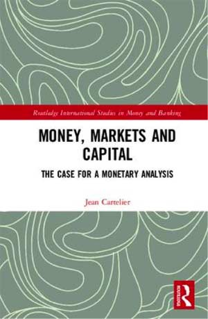 Money, Markets and Capital : The Case for a Monetary Analysis